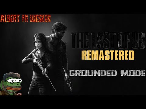 The Last of Us - Grounded difficulty - PS4