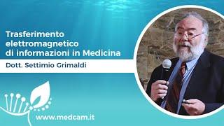 Trasferimento elettromagnetico di informazioni in Medicina - Dott. Settimio Grimaldi