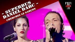 """Superbus / Daniel Darc """"Cherchez Le Garçon"""" (Live TARATATA Janvier 2007)"""