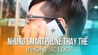 Những smartphone thay thế iPhone 5C Lock