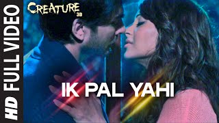 Ik Pal Yahi FULL VIDEO Song | Mithoon | Creature 3D, Bipasha Basu | Imran Abbas Naqvi