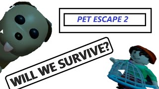 TRY TO SURV VE ROBLOX PET ESCAPE 2