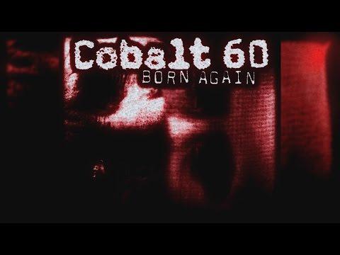 "Cobalt 60 - ""Born Again"""