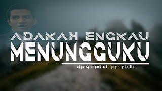 Download Mp3 Adakah Engkau Menungguku | Lyric Music Video -   Naim Daniel Ft. Tuju