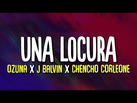 Ozuna, J Balvin, Chencho Corleone – Una Locura (Letra/Lyrics)