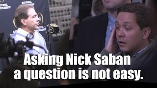Asking Nick Saban a question isn't easy