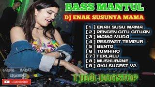 DJ ENAK SUSU MAMA 1 JAM NONSTOP  MANTULLLL...