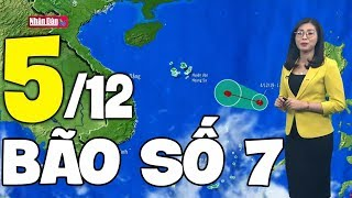 Dự báo thời tiết hôm nay và ngày mai 5/12 | Bão Số 7 | Dự báo thời tiết đêm nay mới nhất