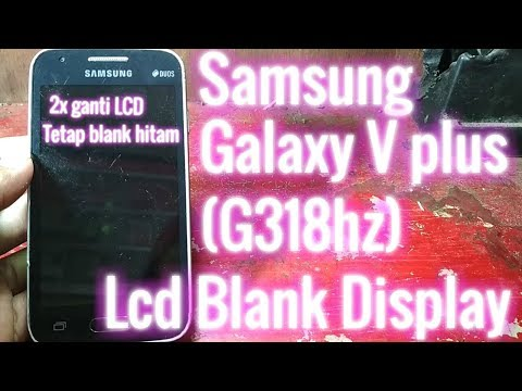 Samsung Galaxy V plus (g318hz) LCD blank display solutions