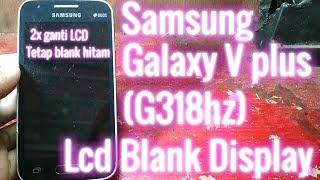 Samsung Galaxy V plus (g318hz) LCD blank display solutions