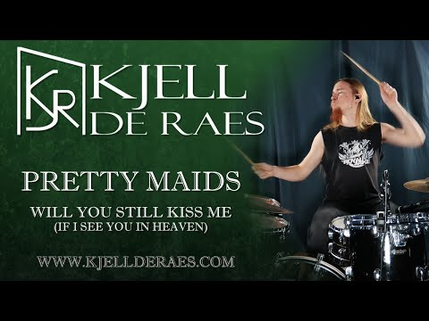 PRETTY MAIDS - Will You Still Kiss Me (If I See You In Heaven) (Drumcover By Kjell De Raes)