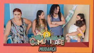 A COMUNIDADE  - MUDANÇA!
