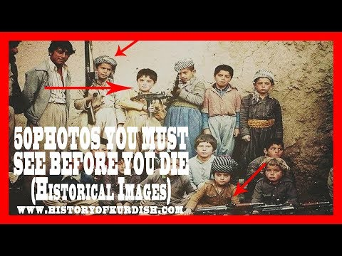 50   historical  PHOTOS YOU MUST SEE BEFORE YOU DIE (Historical of kurdish Images)