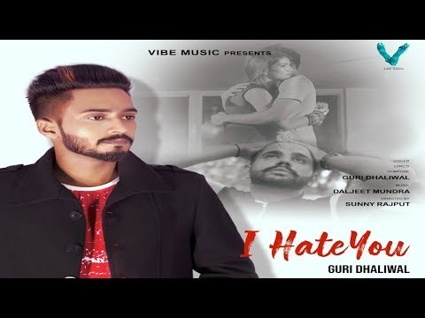 i-hate-you-|-official-video-|-guri-dhaliwal-|-vibe-music-|-latest-songs-2019