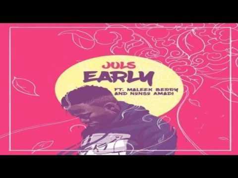 Juls – Early ft  Maleek Berry & Nonso Amadi OFFICIAL AUDIO 2017