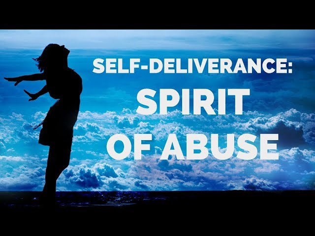 Deliverance From the Spirit of Abuse | Self-Deliverance Prayers