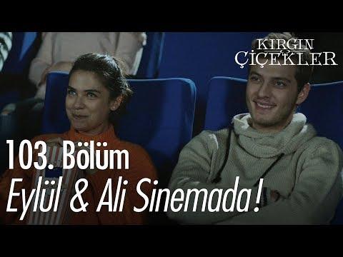 Eylül & Ali Sinemada! - Kırgın Çiçekler 103. Bölüm