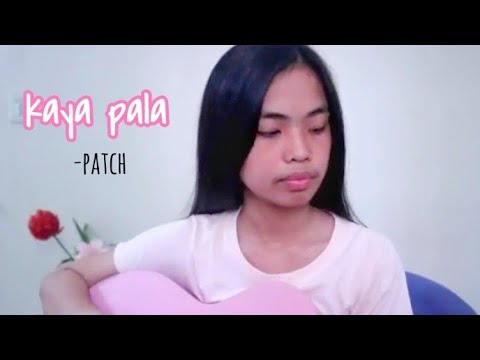 kaya pala by patch quiwa