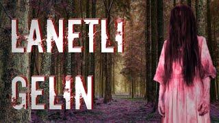 LANETLİ GELİN - Kırşehirde Yaşanmış Olay (Korku Hikayeleri) (Paranormal)