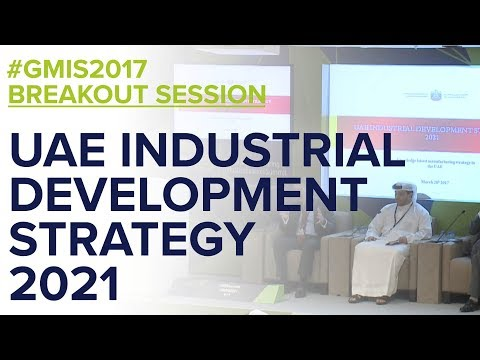 UAE's Industrial Development Strategy 2021 - GMIS 2017 Day 1