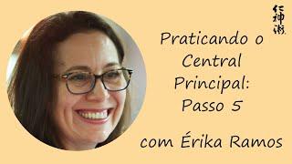 Praticando o Central Principal: Passo 5, com Érika Ramos