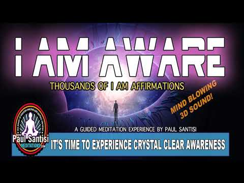 I Am Aware 1000's Affirmations 3D Sound Guided Mediatation Paul Santisi