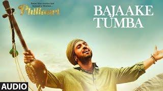 Bajaake Tumba Full Audio Song | Phillauri | Anushka, Diljit | Shashwat Sachdev|Romy,Shehnaz Akhtar