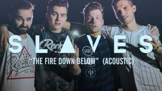 SLAVES - The Fire Down Below (Acoustic)