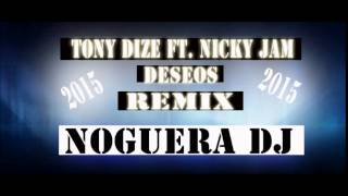Download Deseos Tony Dize Ft  Nicky Jam REMIX 2015 BY NOGUERA DJ MP3 song and Music Video
