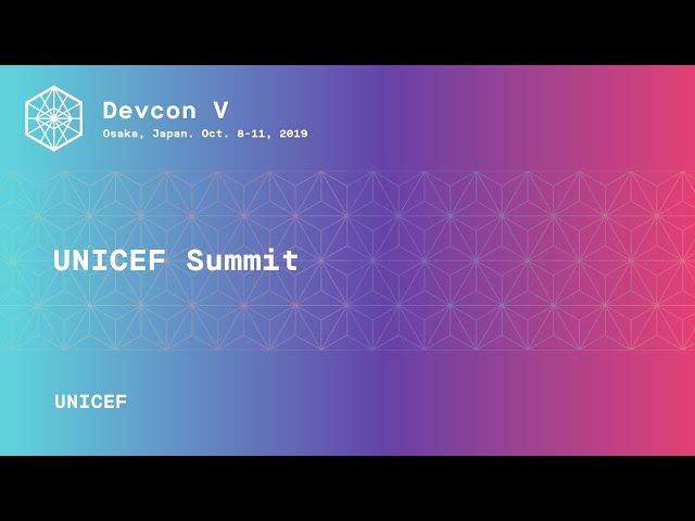 UNICEF Summit by UNICEF (Devcon5)