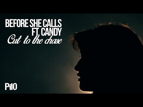 P110 - Before She Calls Ft. Candy - Cut To The Chase [Music Video]