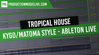 Tutorial KYGO Tropical House Ableton Live Style Matoma Thomas Jack Basic Remake