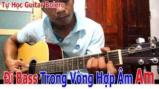 ĐI BASS BOLERO CHO VÒNG HỢP ÂM CỦA TÔNG Am Dành Cho Anh Chị Em Mới Tự Học Đàn Guitar