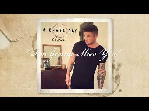 """Michael Ray - """"I'm Gonna Miss You"""" (Official Audio)"""