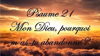 Psaume 21 - Mon Dieu, pourquoi m'as tu abandonné ?