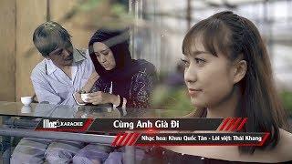 [Karaoke] Cùng Anh Già Đi (Beat Chuẩn Full Bè) - Mai Kha