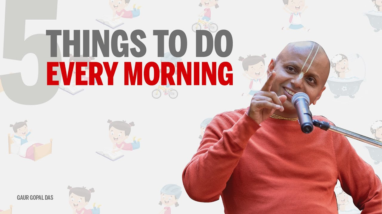5 things to do every morning | Gaur Gopal Das