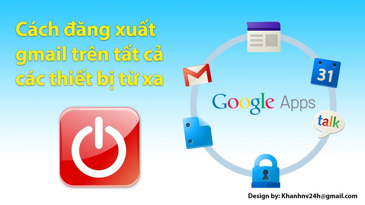 Cách đăng xuất tài khoản gmail trên tất cả thiết bị từ xa