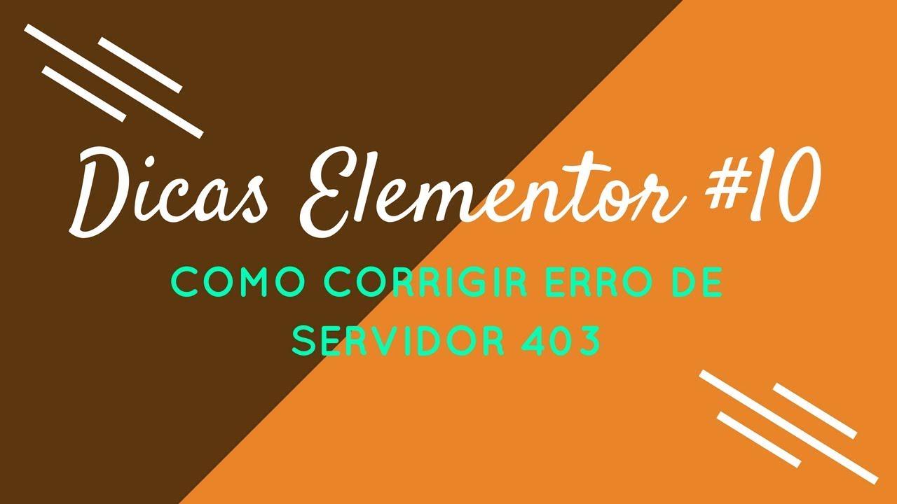 Dicas Elementor #10 - Como Corrigir Erro de Servidor 403 no Elementor