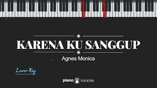Karena Ku Sanggup (LOWER KEY) Agnes Monica (KARAOKE PIANO)