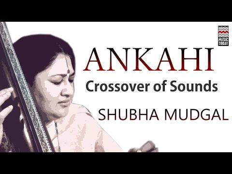 Ankahi: Crossover of Sounds   Audio Jukebox   Vocal   Fusion   Shubha Mudgal