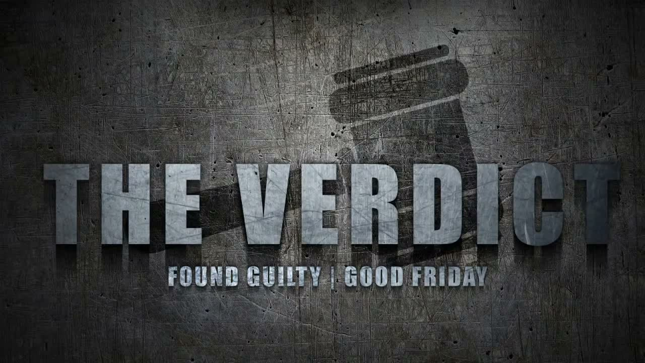 The Verdict - Found Guilty - Good Friday
