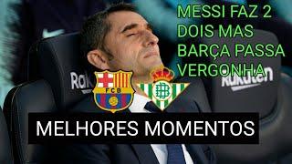 Barcelona 3 x 4 Real Betis - Gols & Melhores Momentos(COMPLETO) - HISTÓRICO