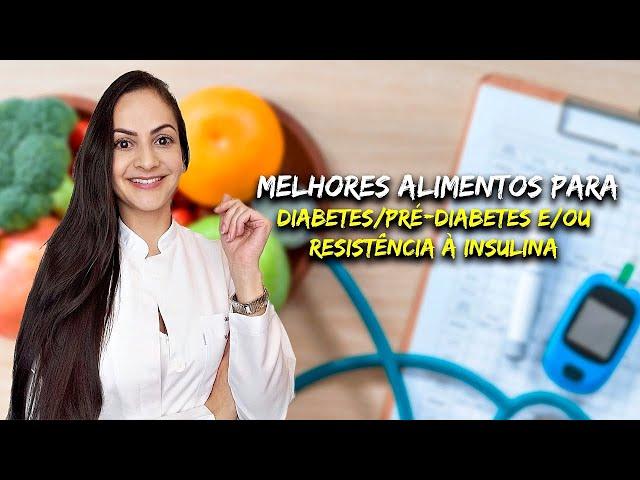 Alimentos para controlar DIABETES, PRÉ-DIABETES E RESISTÊNCIA À INSULINA!
