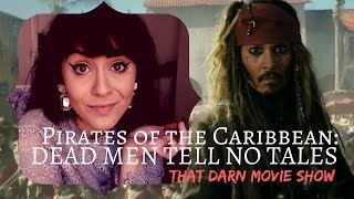PIRATES OF THE CARIBBEAN: DEAD MEN TELL NO TALES REVIEW: That Darn Movie Show!