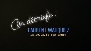 On débriefe ? LAURENT WAUQUIEZ le 20/02/2018 sur BFMTv
