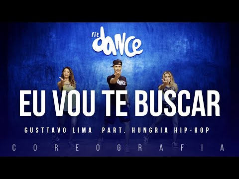 Eu Vou Te Buscar - Gusttavo Lima  part. Hungria Hip-Hop | FitDance TV (Coreografia) Dance Video
