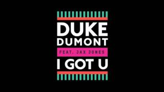 Duke Dumont feat. Jax Jones - I Got U (Original Mix)