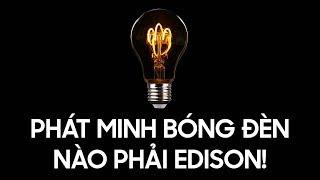 Edison quỷ quyệt không phát minh ra bóng đèn [HistoryNe]