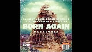 Sunnery James & Ryan Marciano x Nicola Fasano & Adam Clay - Born Again (Babylonia) (Festival Mix)